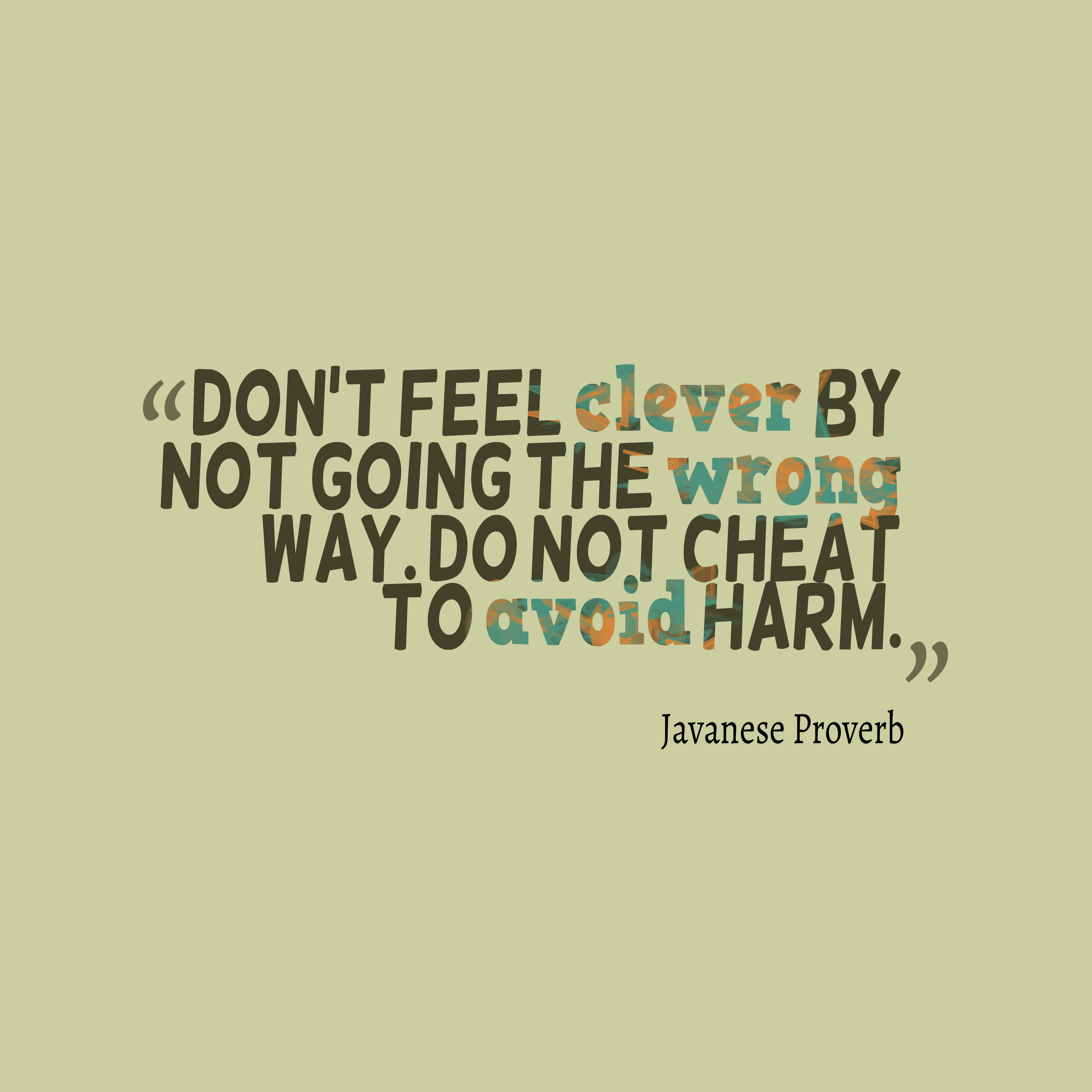 Quotes image of Don't feel clever by not going the wrong way. Do not cheat to avoid harm.