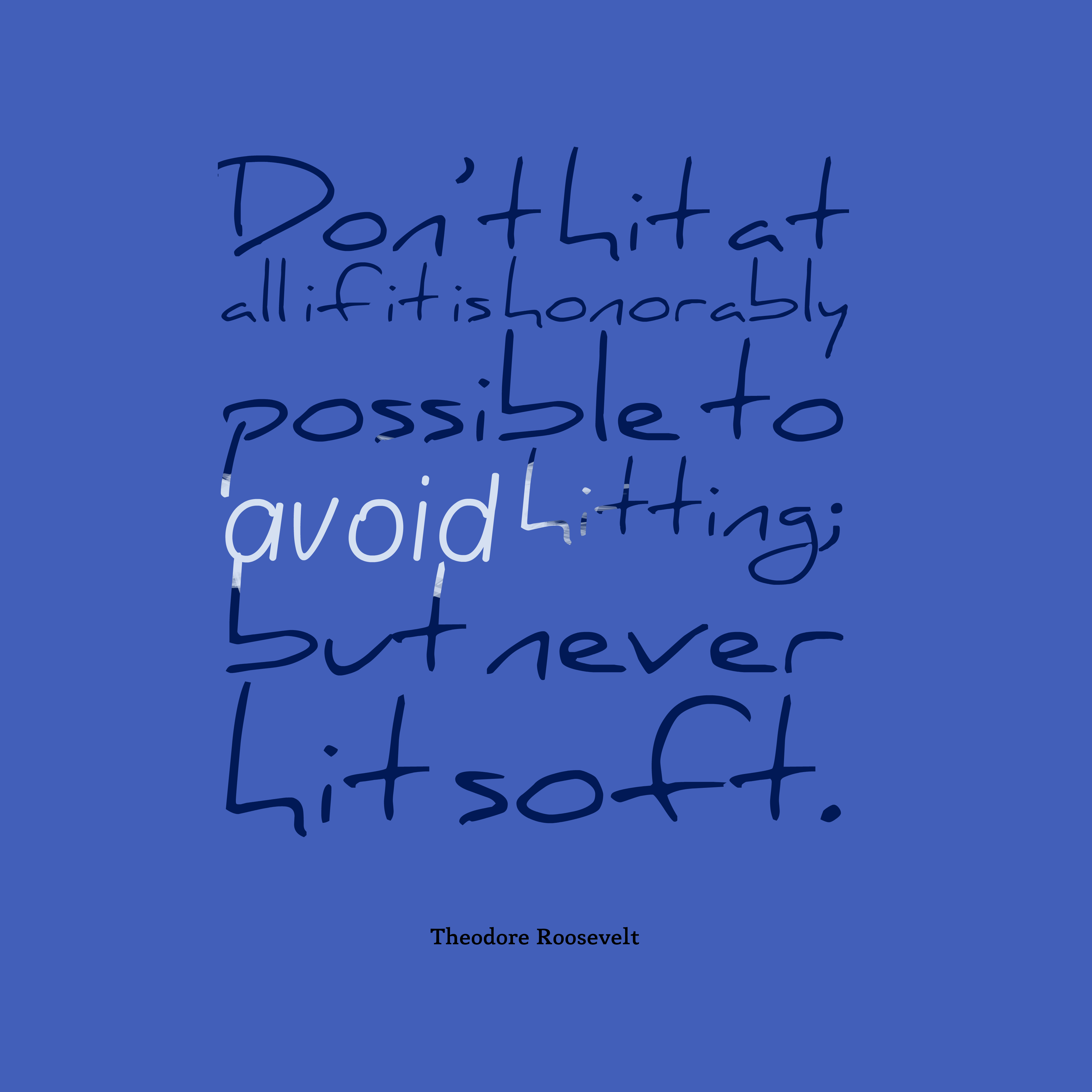 Quotes image of Don't hit at all if it is honorably possible to avoid hitting; but never hit soft.
