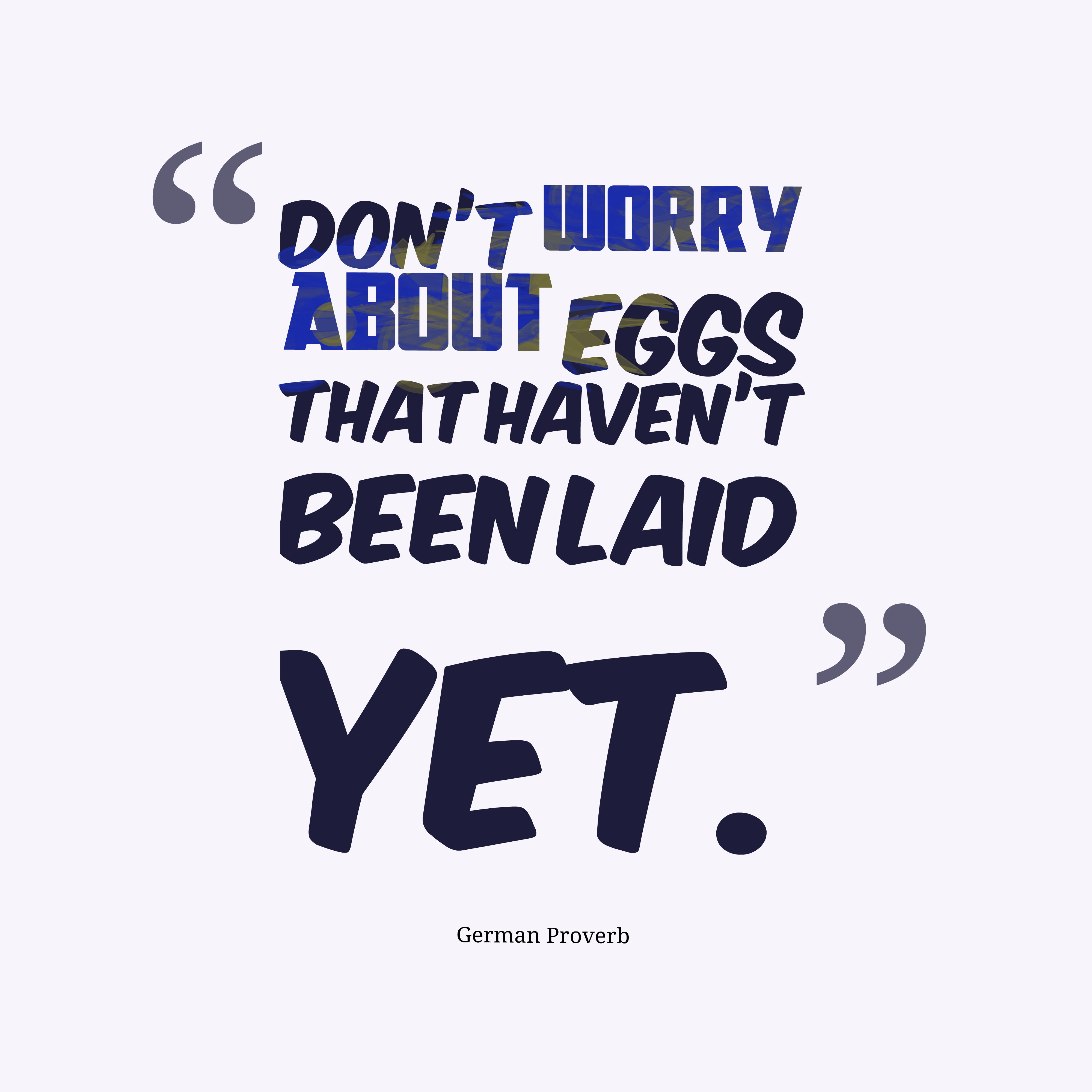 Quotes image of Don't worry about eggs that haven't been laid yet.