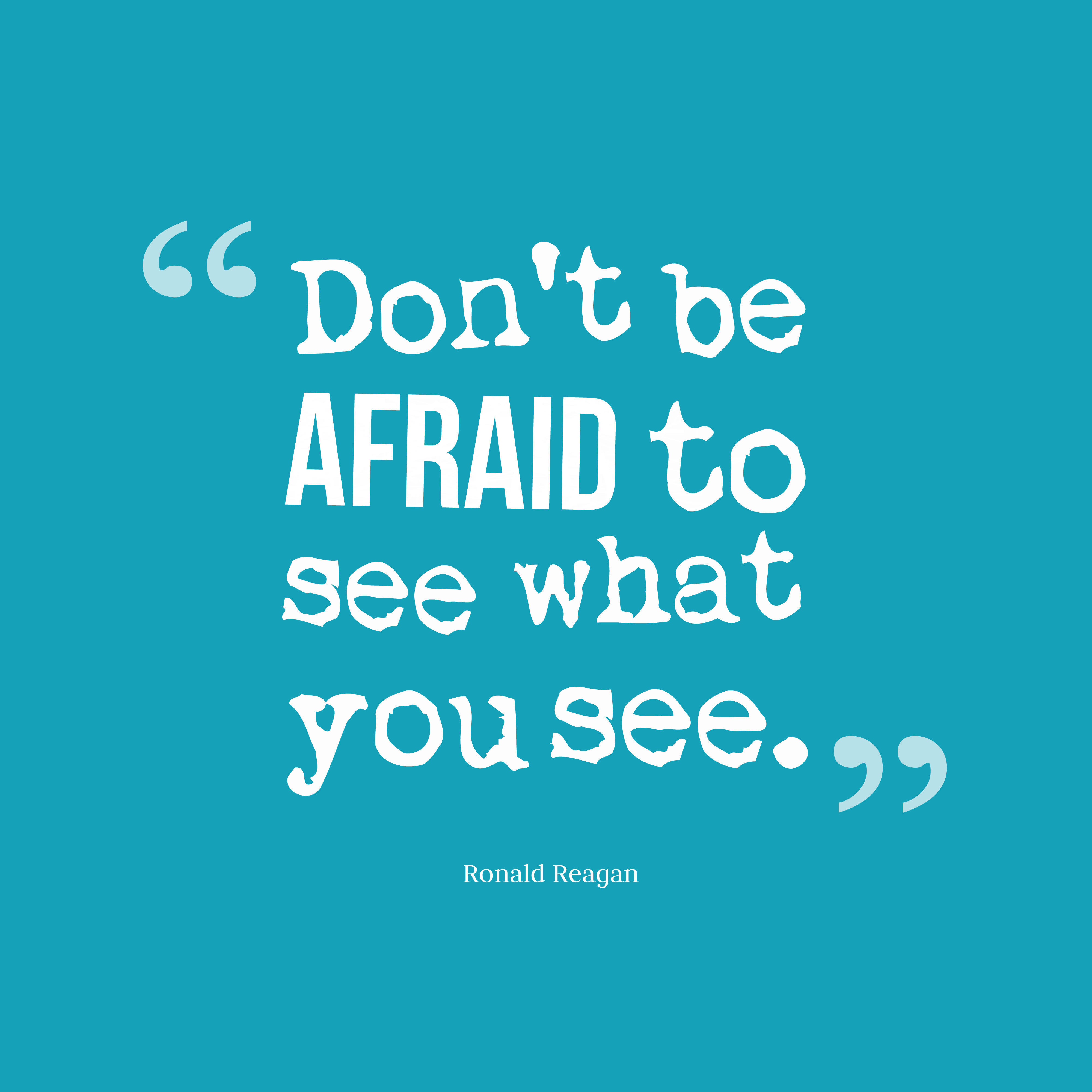 Quotes image of Don't be afraid to see what you see.