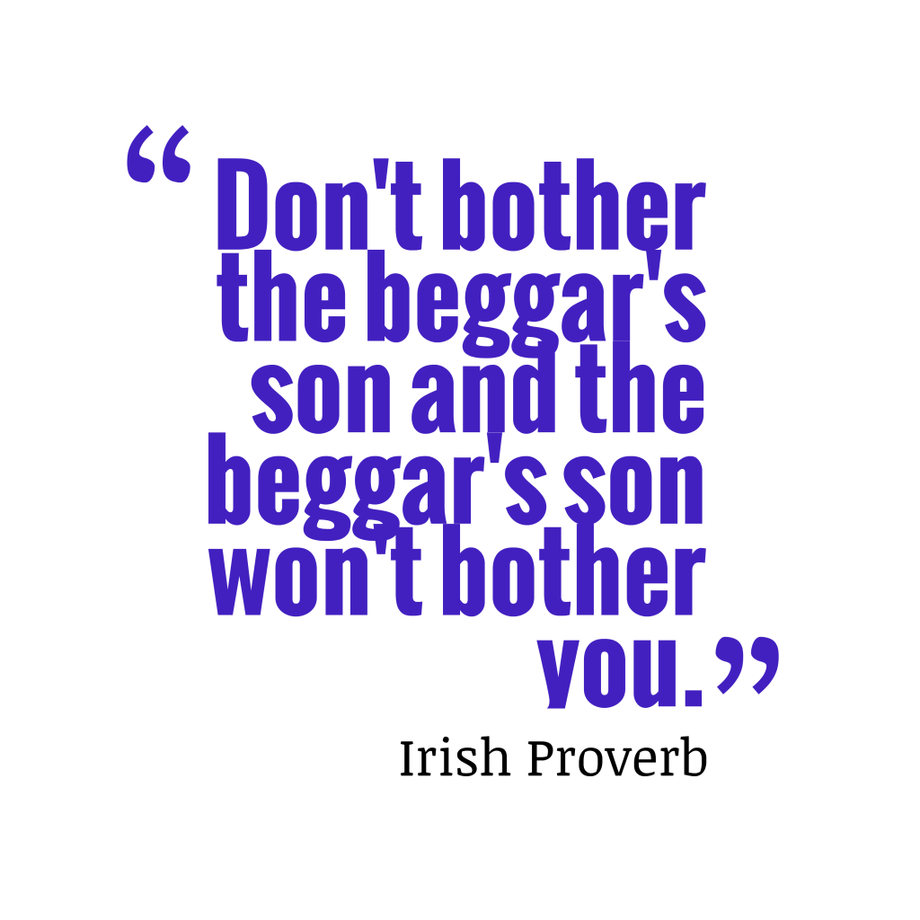 Irish proverb about business.