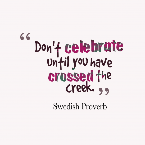 Swedish Wisdom 's quote about . Don't celebrate until you have…