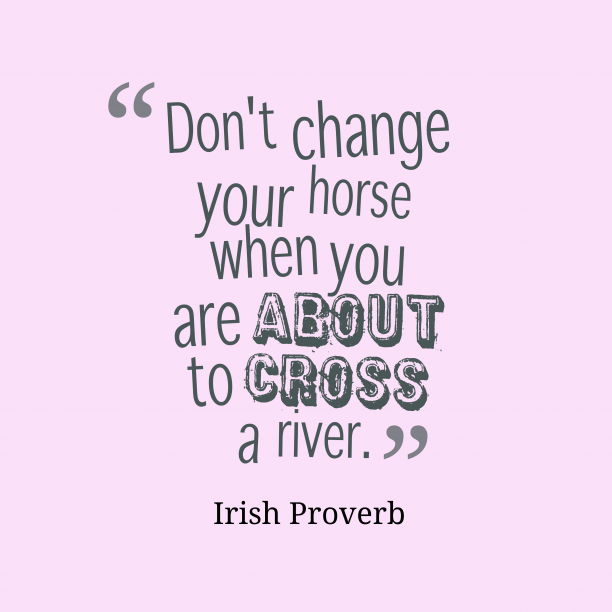 Irish Wisdom 's quote about . Don't change your horse when…