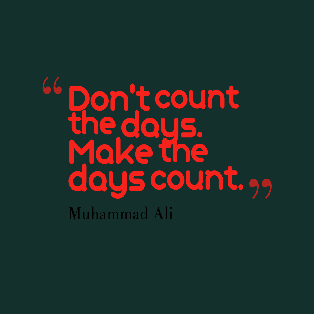 Muhammad Ali quote about day.