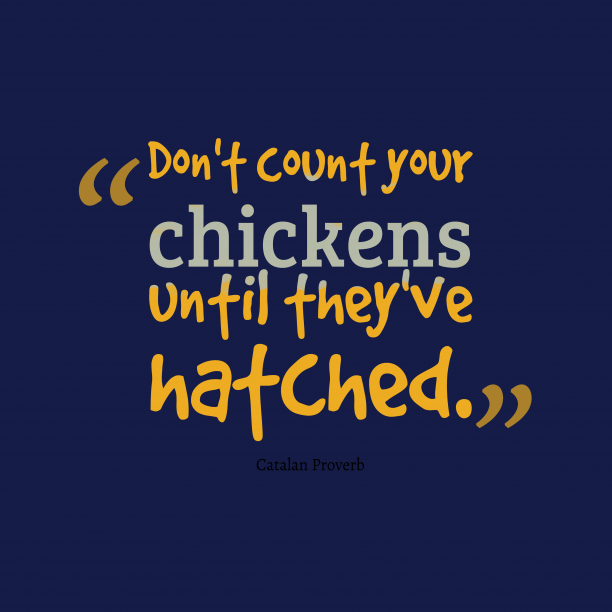 Catalan Wisdom 's quote about . Don't count your chickens until…