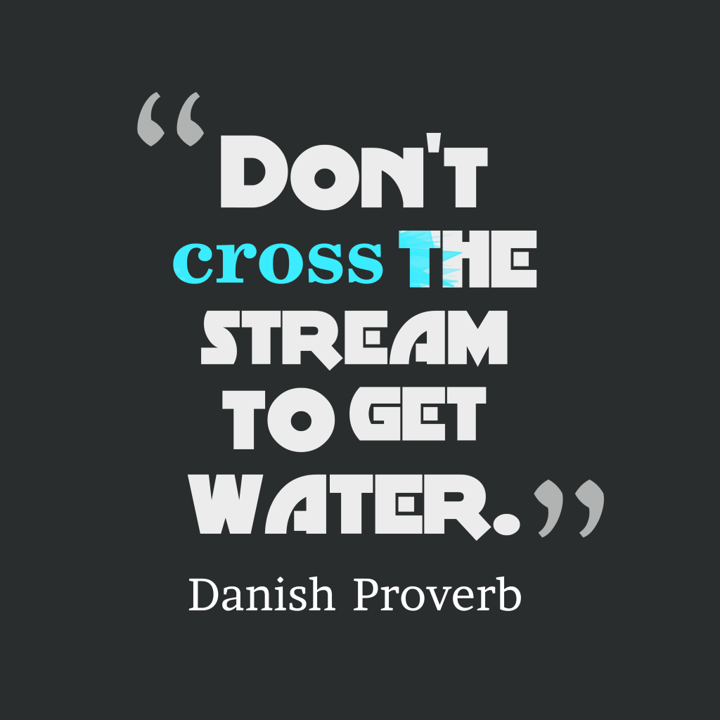 Danish proverb about needlessly.