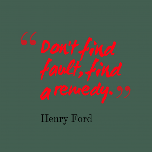 Henry Ford 's quote about attitude. Don't find fault, find a…