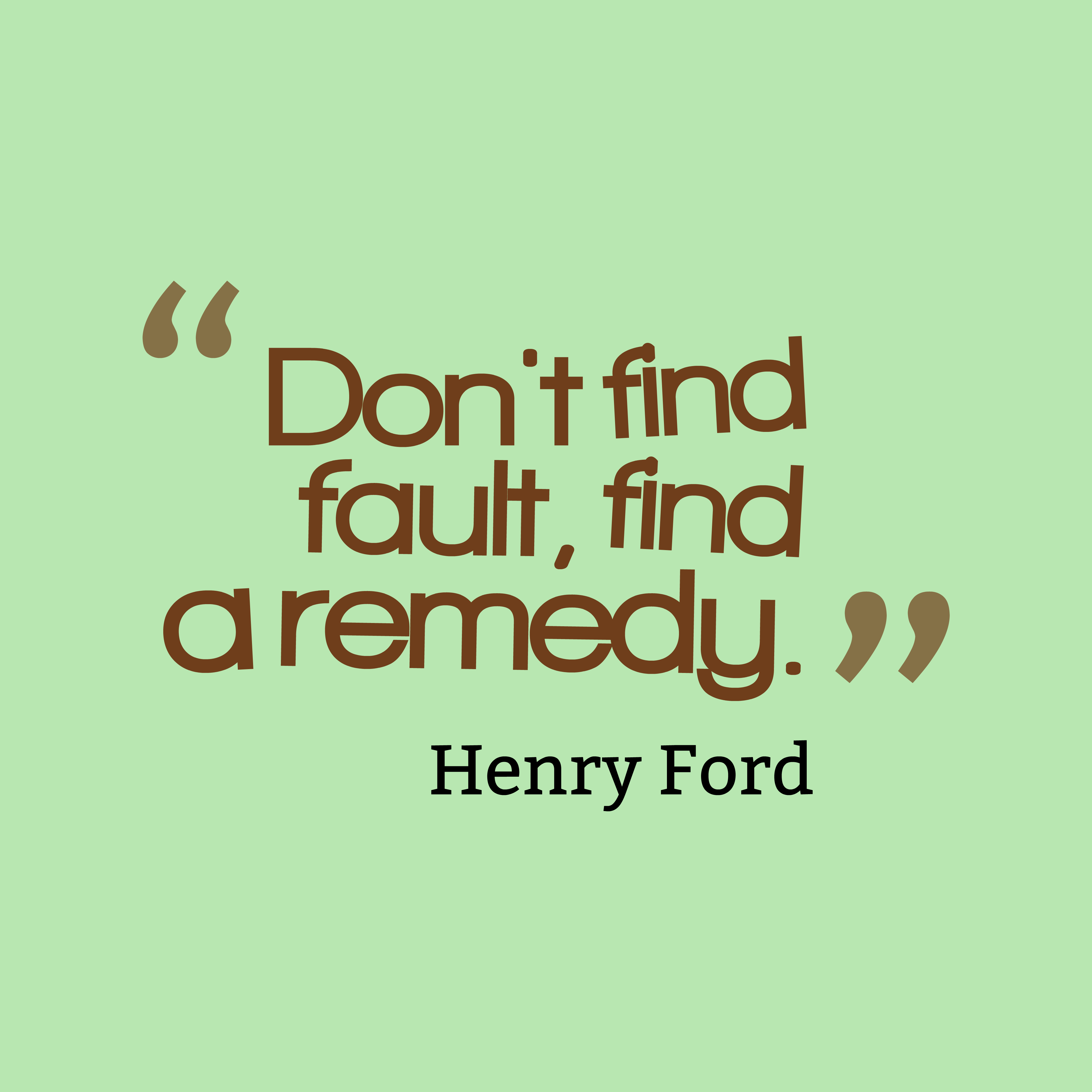 Quotes image of Don't find fault, find a remedy.