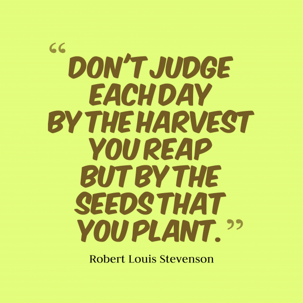 Robert Louis Stevenson 's quote about judgement. Don't judge each day by…
