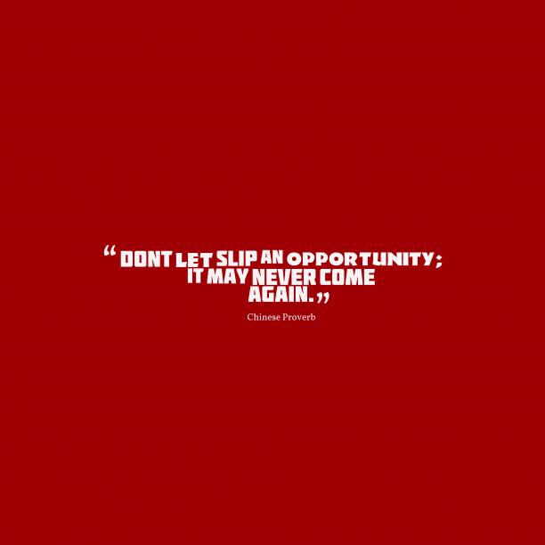 Chinese wisdom about opportunity.