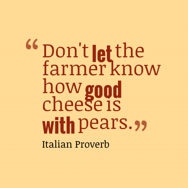 Italian Wisdom 's quote about . Don't let the farmer know…