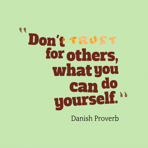 Danish Wisdom 's quote about trust, self. Don't trust for others, what…