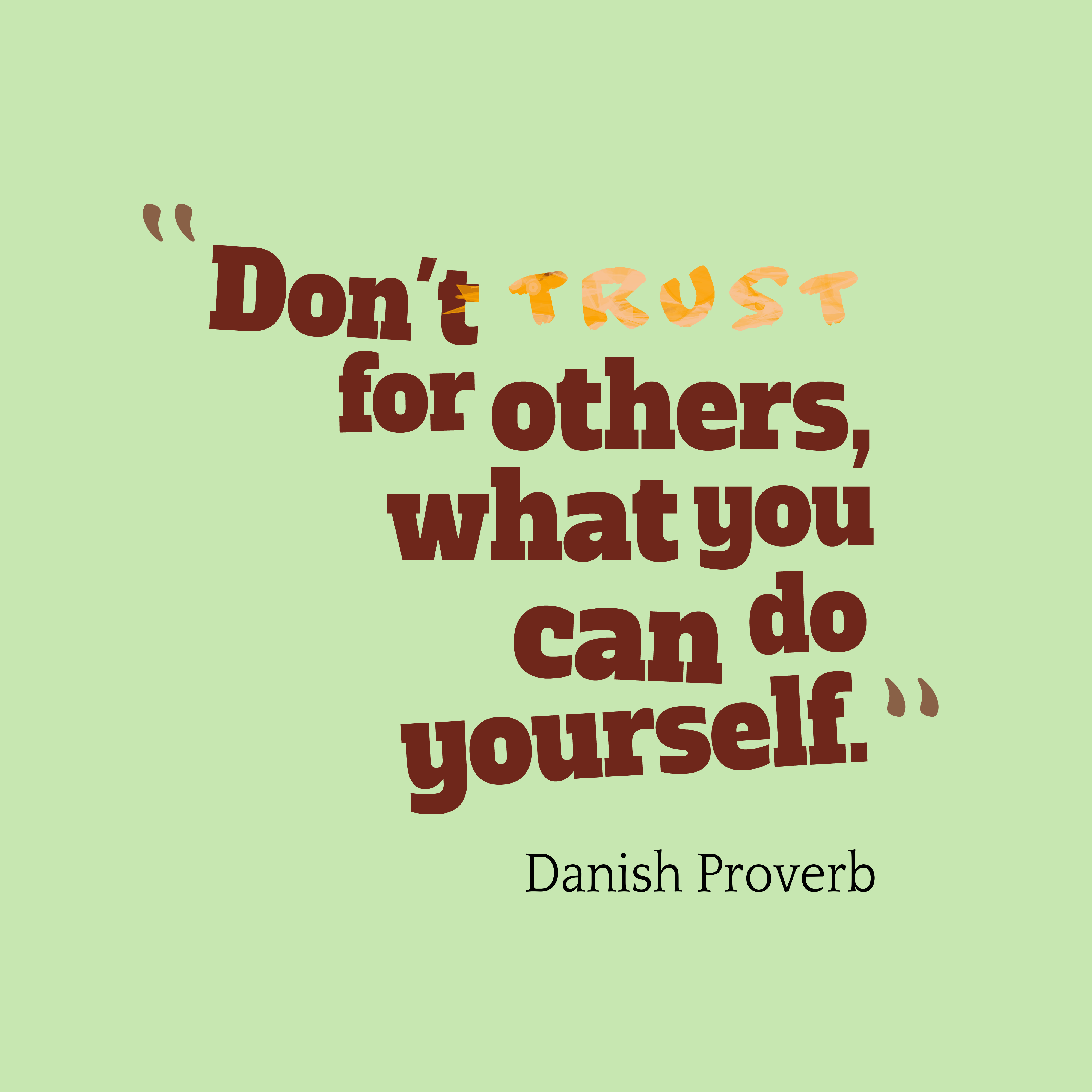 Quotes image of Don't trust for others, what you can do yourself.