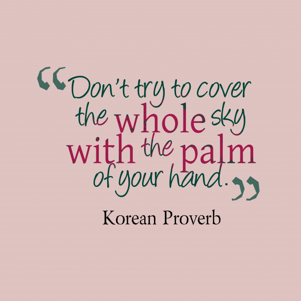 Korean Wisdom 's quote about Advice. Don't try to cover the…