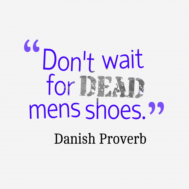 Danish Wisdom 's quote about . Don't wait for dead mens…