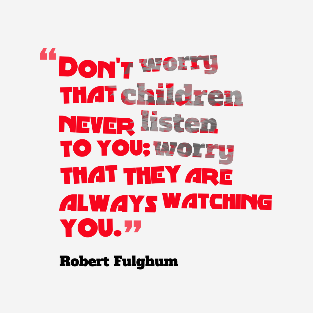 Robert Fulghum quote about parenting.