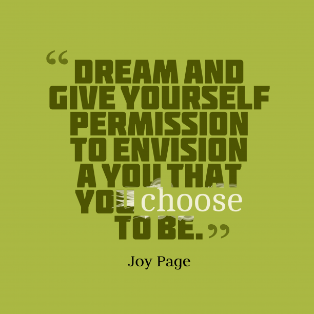 Joy Page 's quote about dream. Dream and give yourself permission…