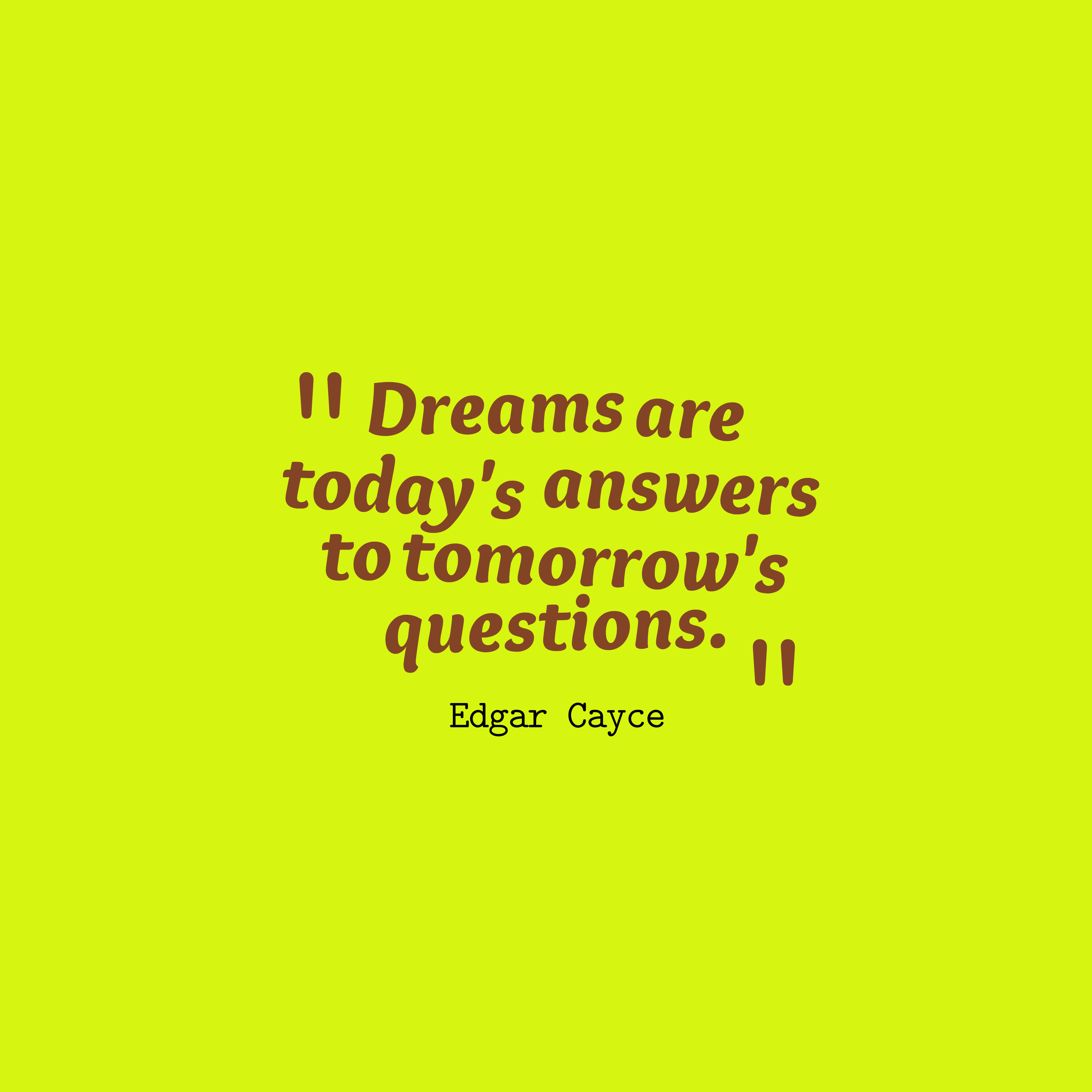 hi-res image of Dreams are today's answers to tomorrow's questions.