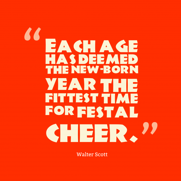 Walter Scott 's quote about new year. Each age has deemed the…