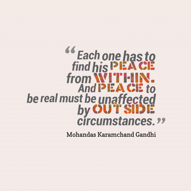 Mohandas Karamchand Gandhi 's quote about Peacefull. Each one has to find…