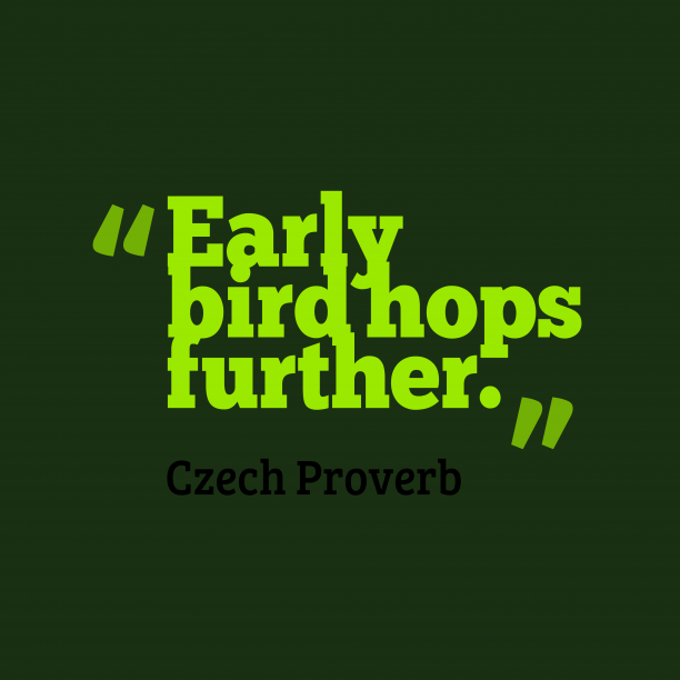 Czech Wisdom 's quote about . Early bird hops further….