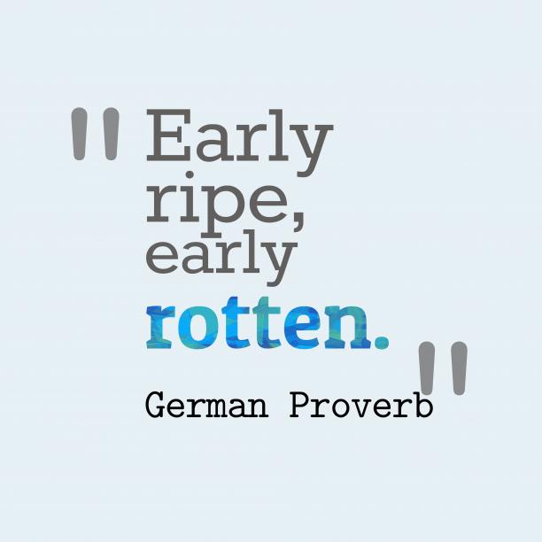 German wisdom about trouble.
