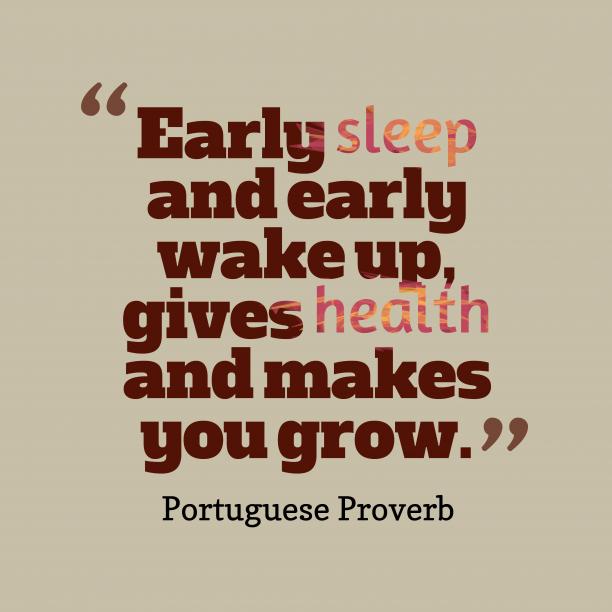 Portuguese Wisdom 's quote about . Early sleep and early wake…