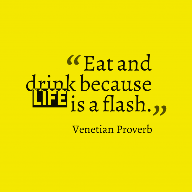 Venetian Wisdom 's quote about . Eat and drink because life…