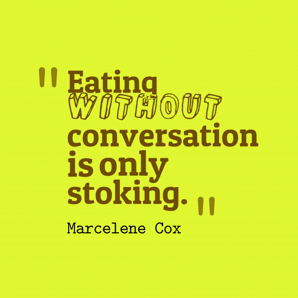 Marcelene Cox 's quote about Conversation. Eating without conversation is only…