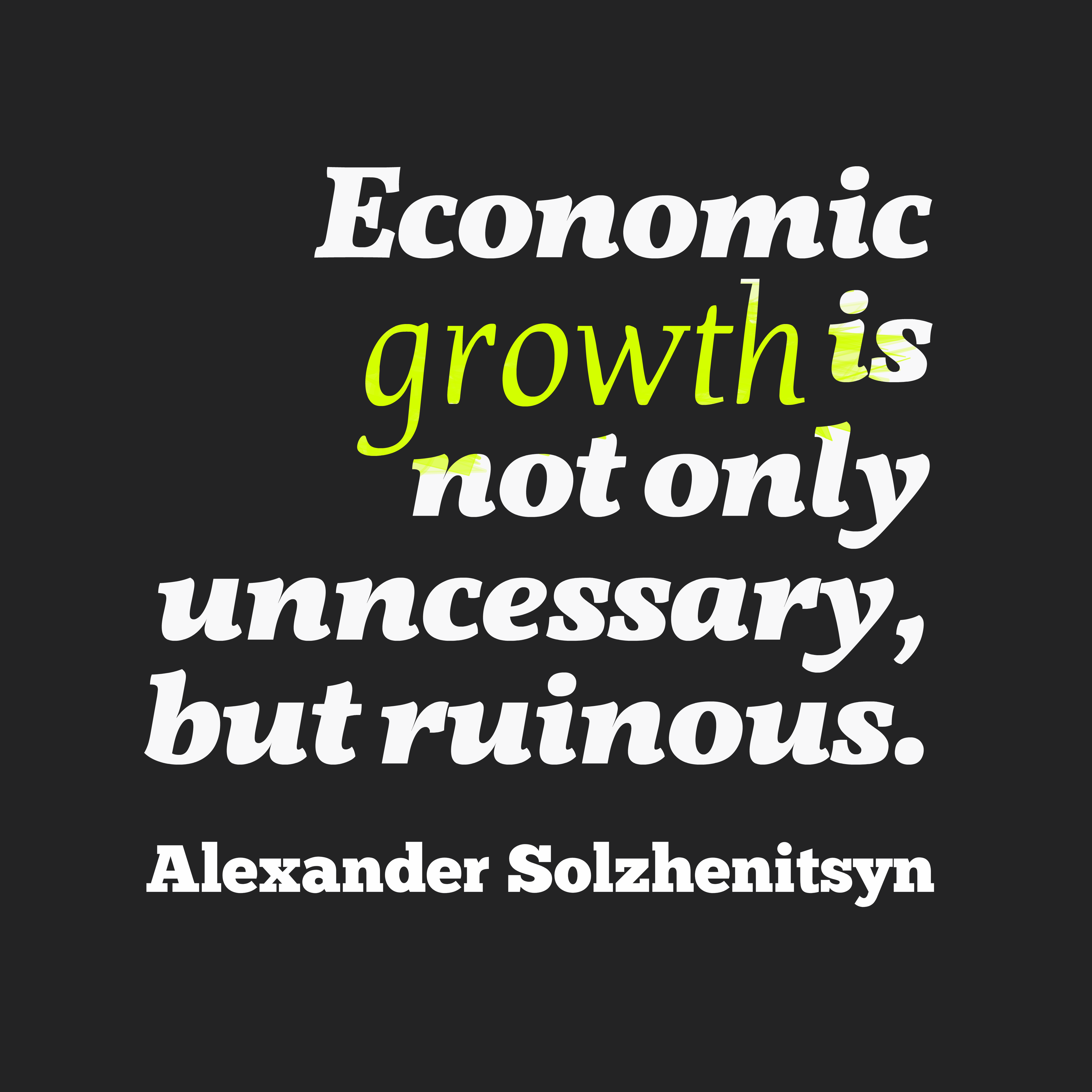 Quotes image of Economic growth is not only unncessary, but ruinous.