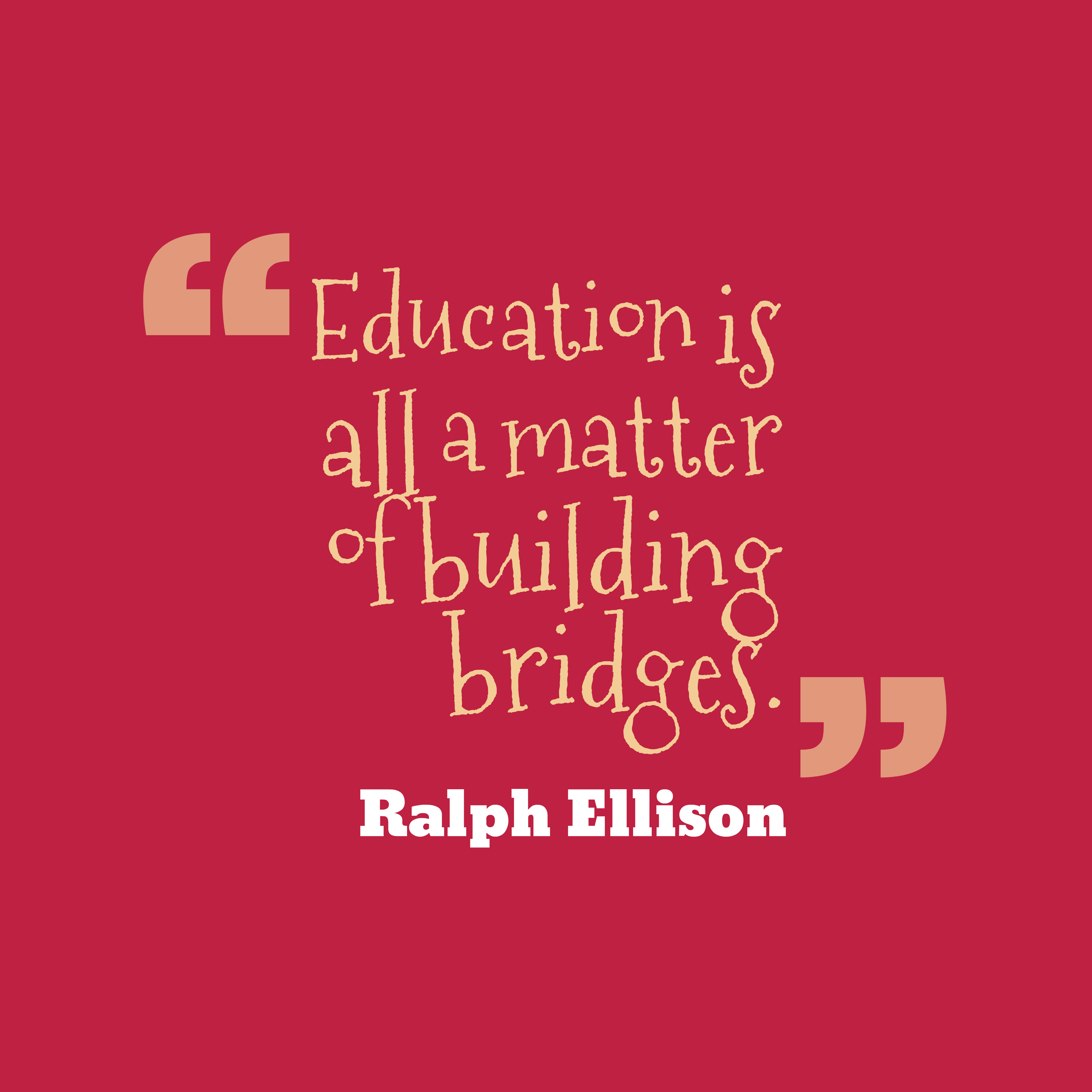 Quotes image of Education is all a matter of building bridges.