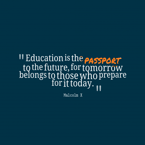 Malcolm X 's quote about . Education is the passport to…