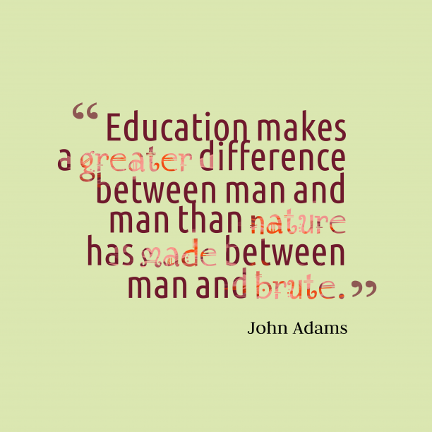 John Adams 's quote about . Education makes a greater difference…