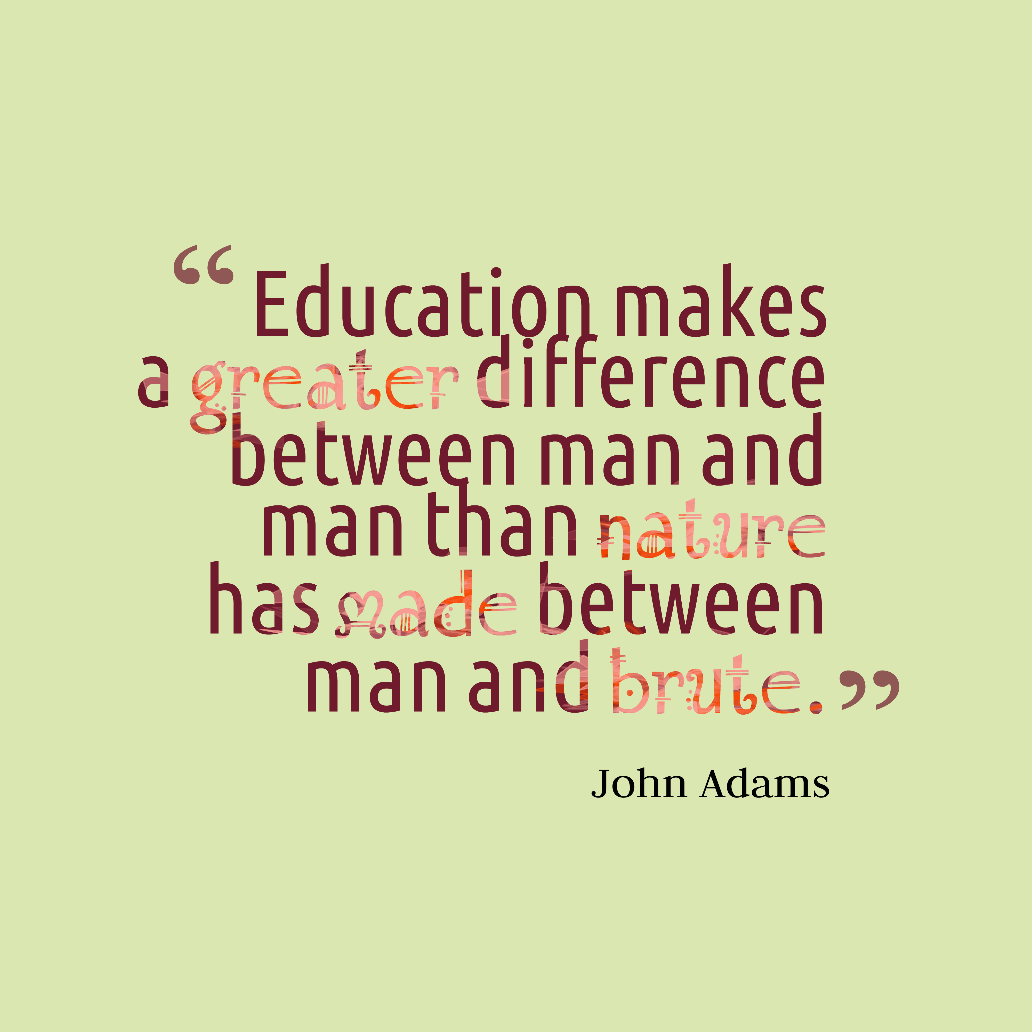 Quotes image of Education makes a greater difference between man and man than nature has made between man and brute.