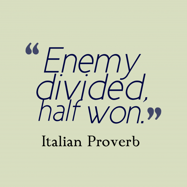 Italian Wisdom 's quote about . Enemy divided, half won….