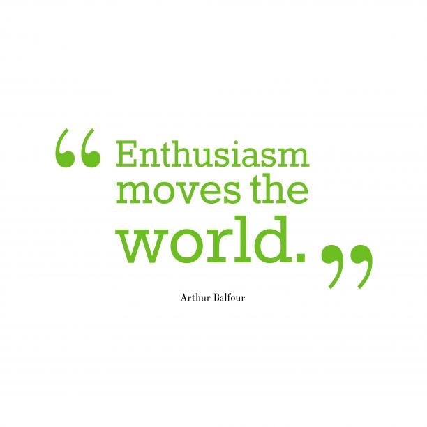 Arthur Balfour quote about enthusiasm.