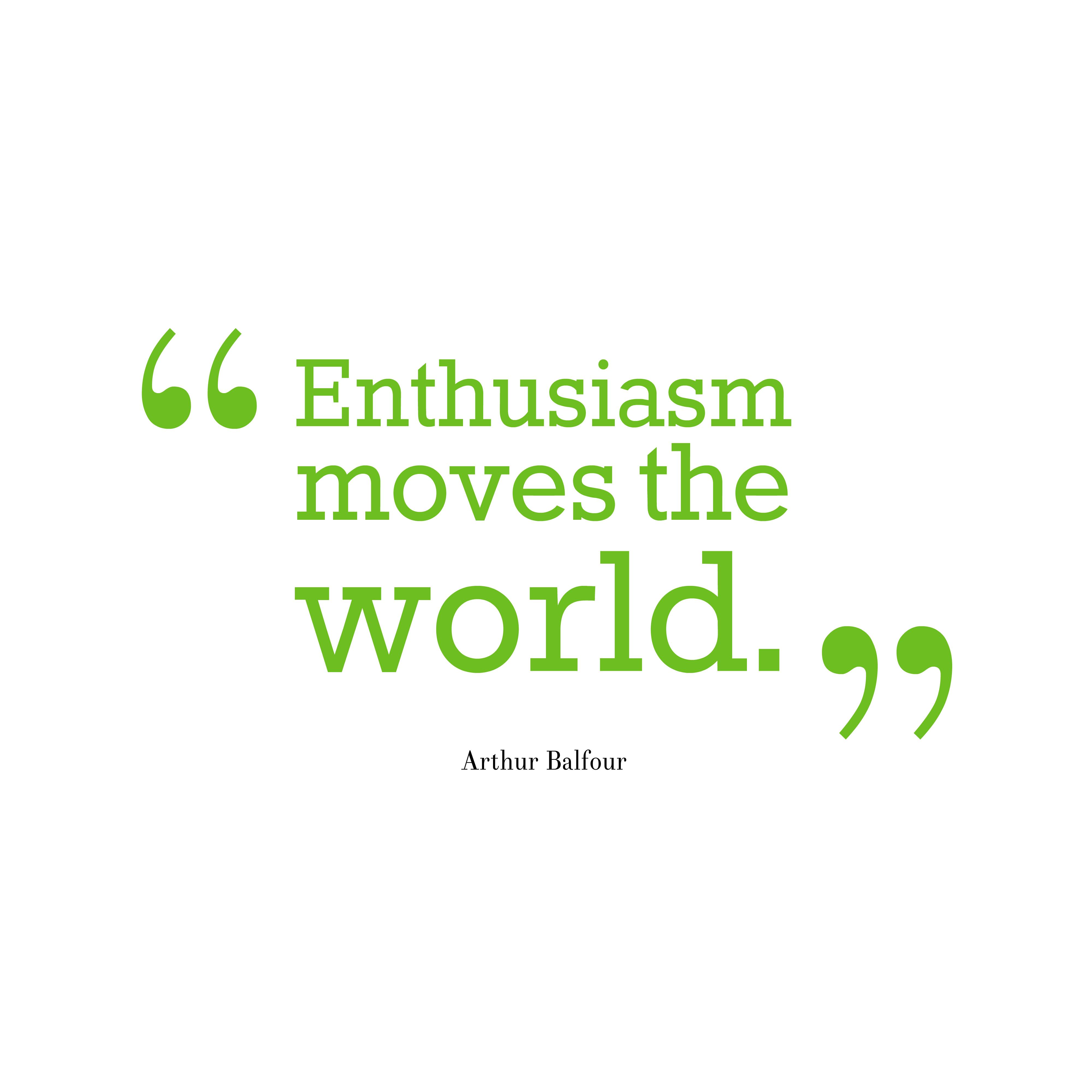 arthur balfour quote about enthusiasm