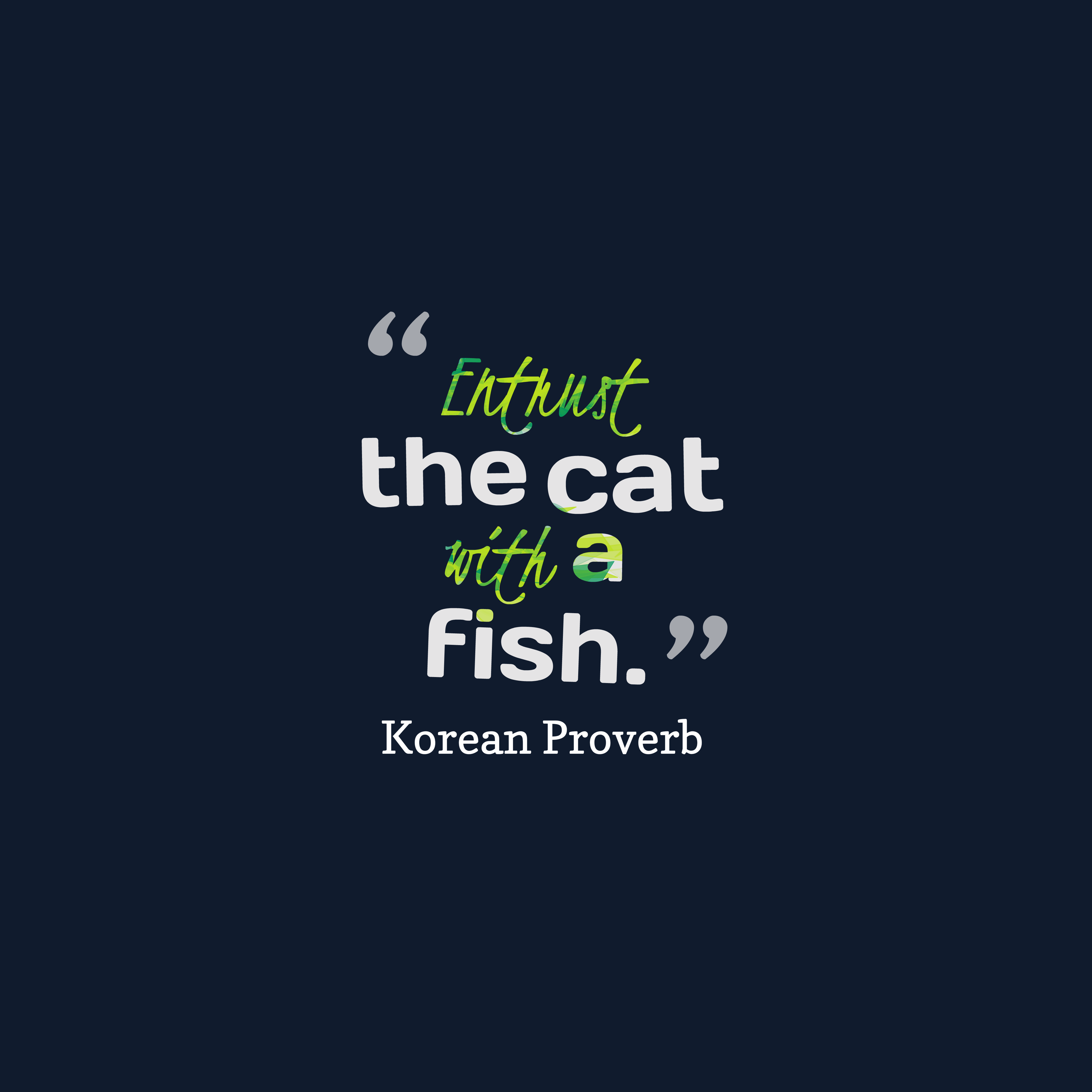 Quotes image of Entrust the cat with a fish.