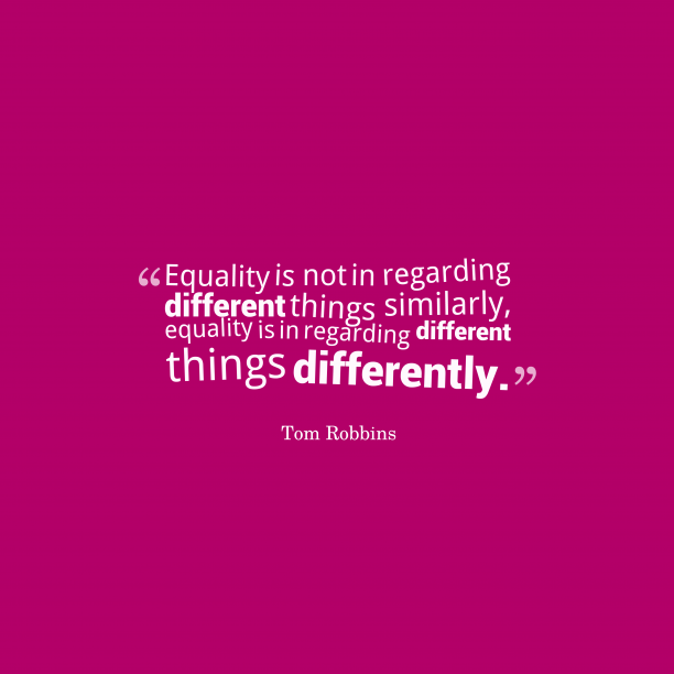 Tom Robbins 's quote about equality. Equality is not in regarding…