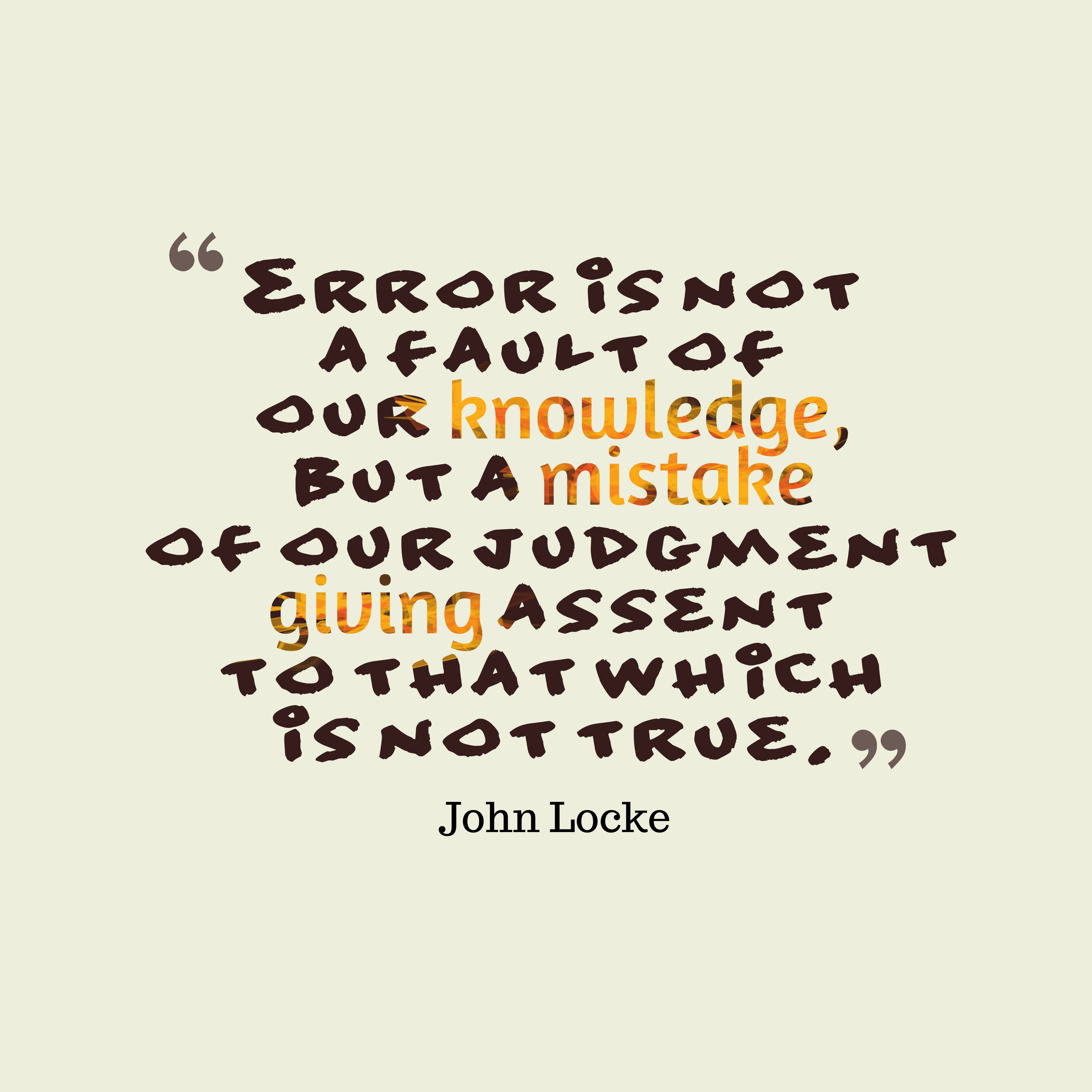 Quotes image of Error is not a fault of our knowledge, but a mistake of our judgment giving assent to that which is not true.