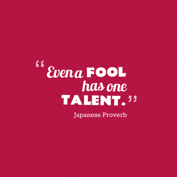 Japanese Wisdom 's quote about . Even a fool has one…