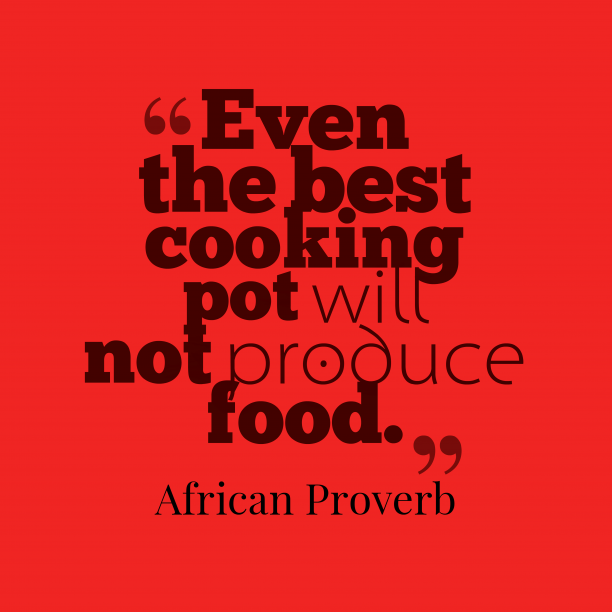 African proverb about food.