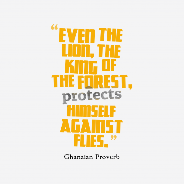Ghanaian Wisdom 's quote about . Even the lion, the king…