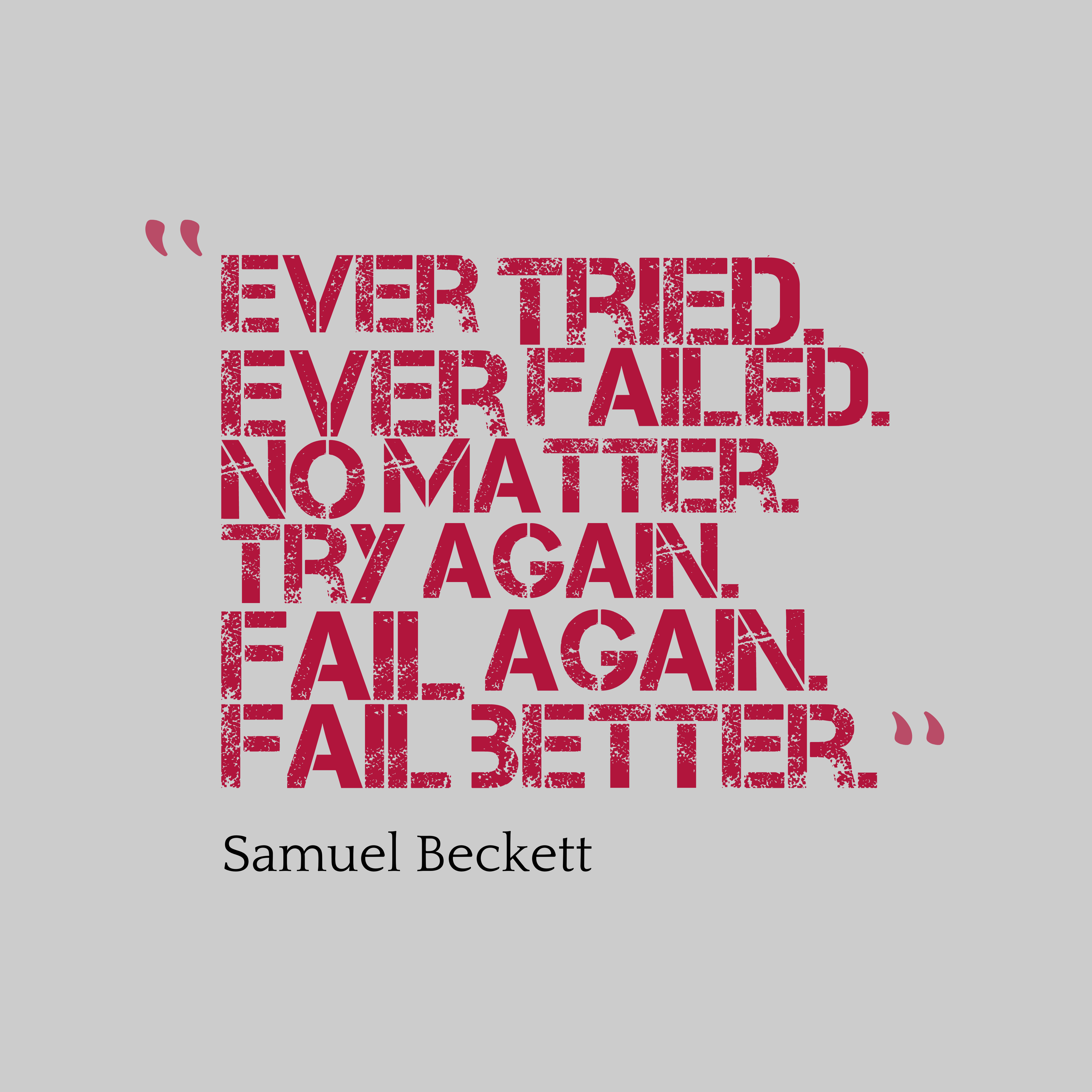 Quotes image of Ever tried. Ever failed. No matter. Try Again. Fail again. Fail better.