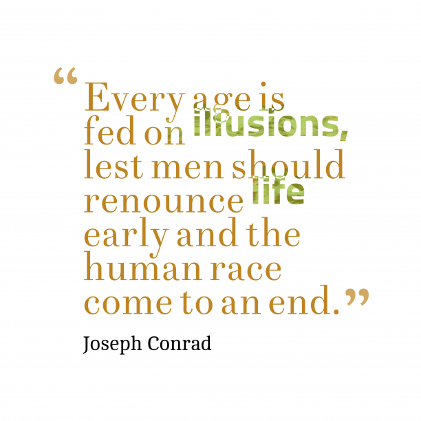 Joseph Conrad 's quote about . Every age is fed on…