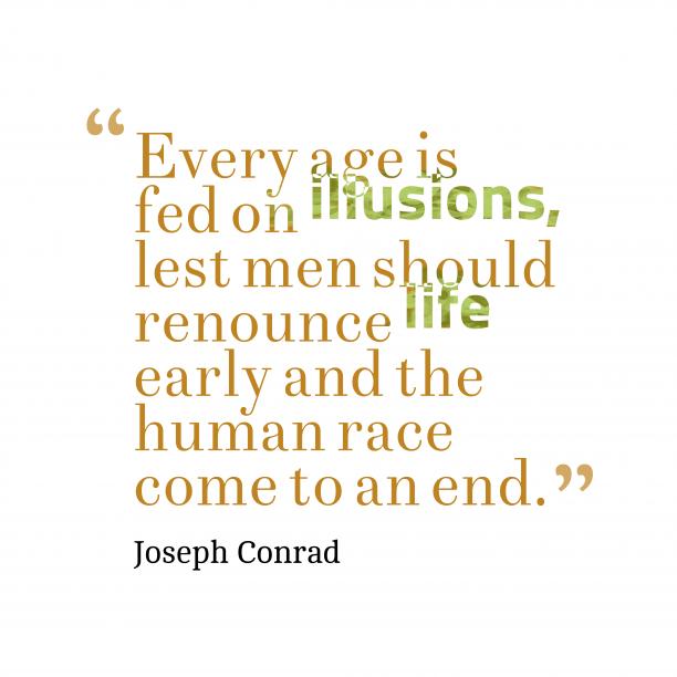 Joseph Conrad quote about illusions.