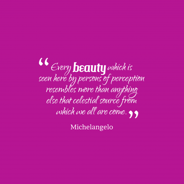 Michelangelo 's quote about . Every beauty which is seen…