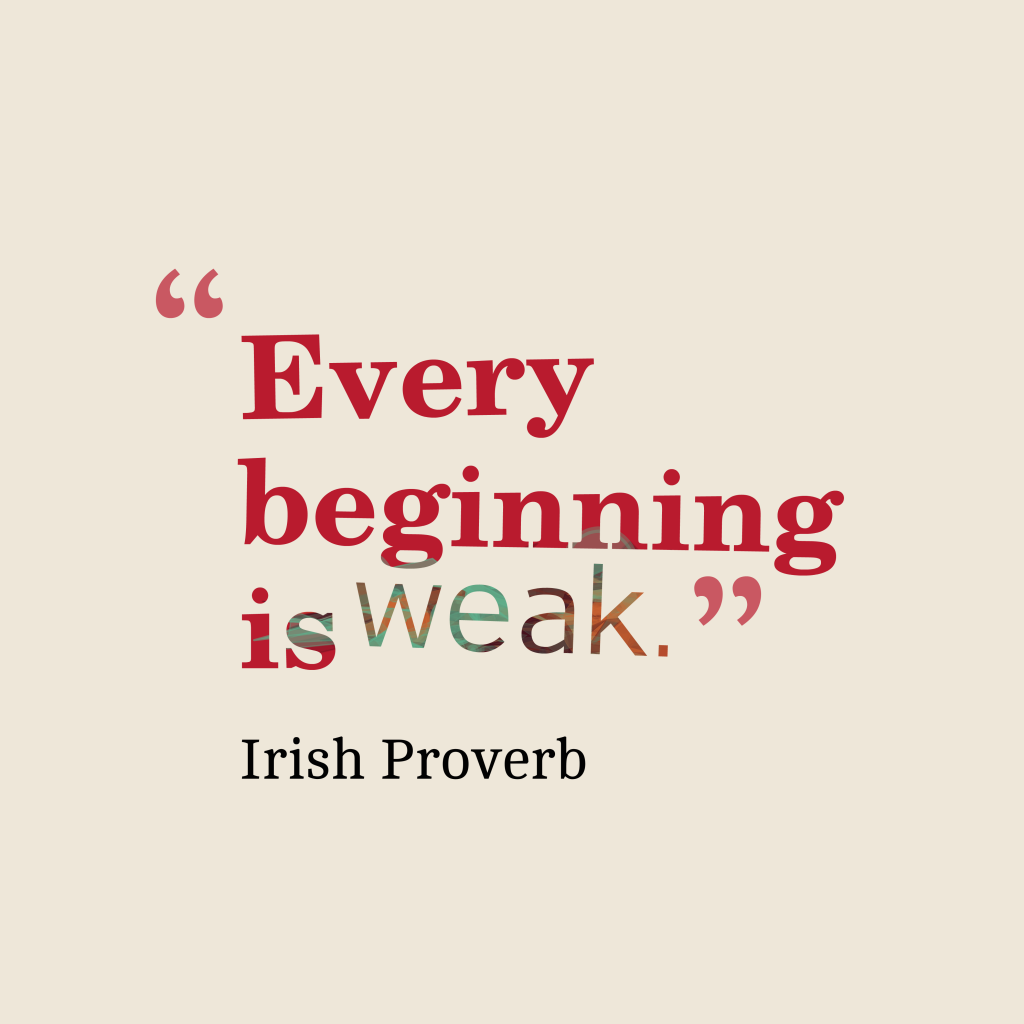Irish proveeb about beginning.