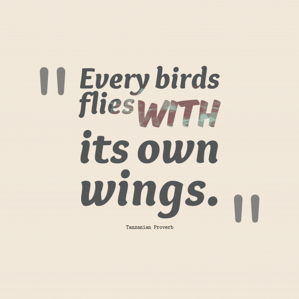 Tanzanian Wisdom 's quote about Birds. Every birds flies with its…