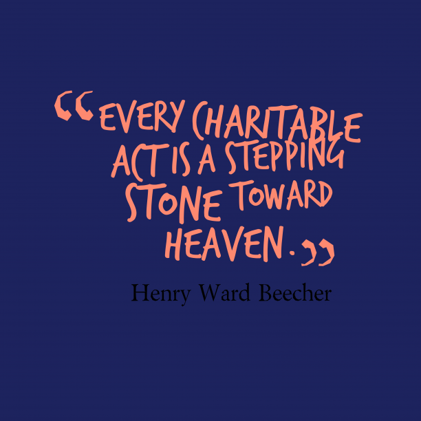 Henry Ward Beecher 's quote about charitable,act. Every charitable act is a…